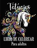 Tatuajes Libro de Colorear para Adultos: Impresionantes diseños de tatuajes para aliviar el estrés ( sirenas, mujeres, rosas, calaveras, dragones, rosas y más !- Nueva edición.